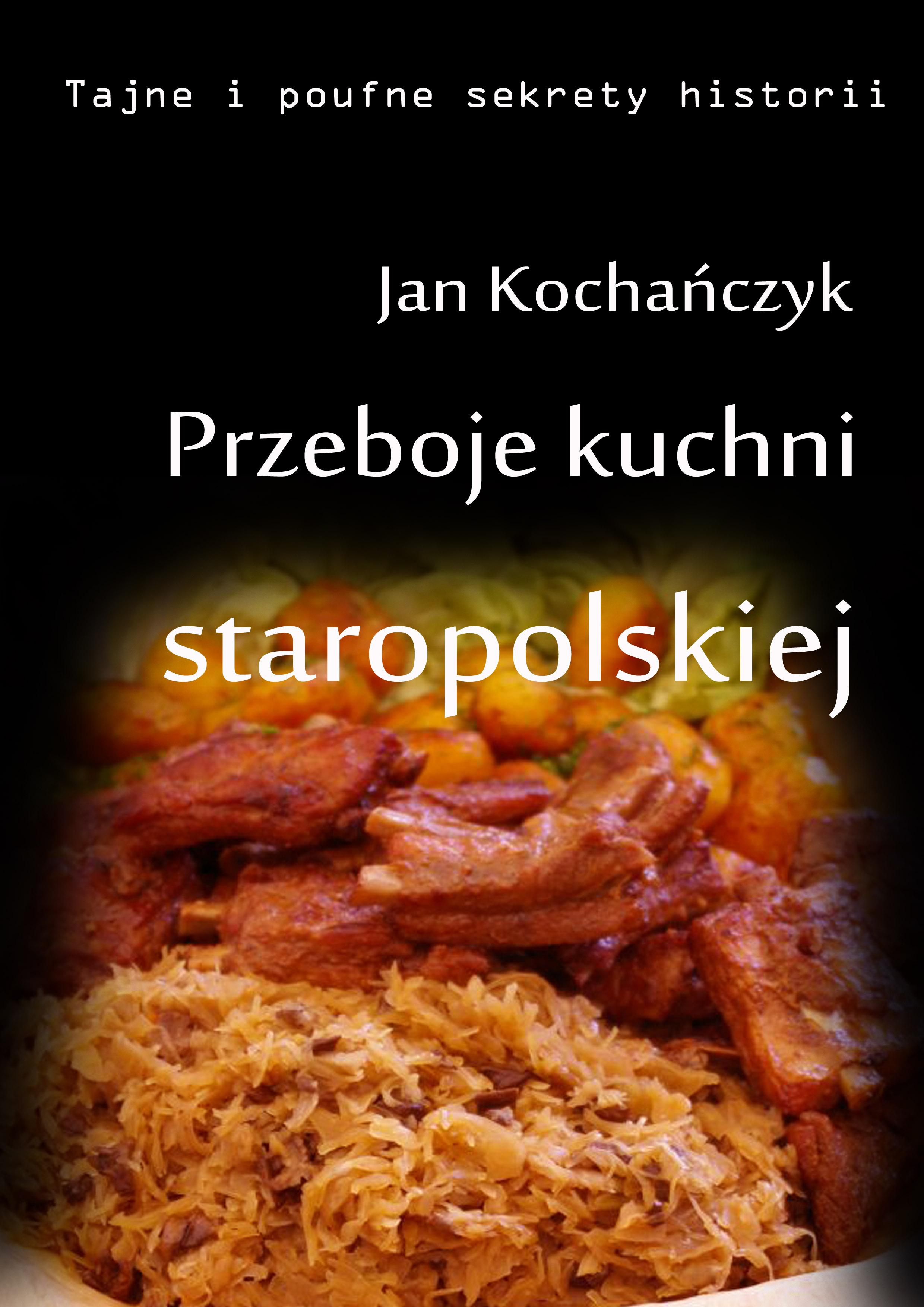 Jan Kochanczyk Przeboje Kuchni Staropolskiej