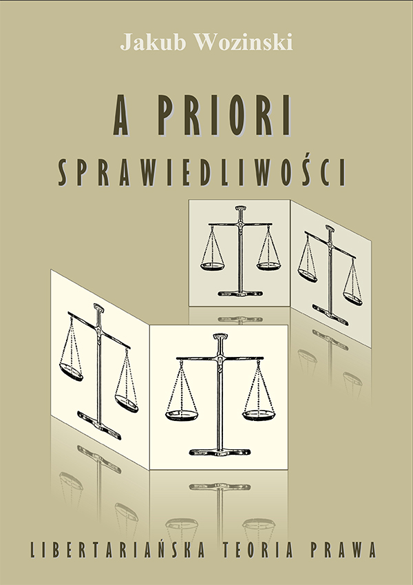 A priori sprawiedliwości. Libertariańska teoria prawa - Jakub Wozinski