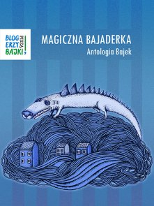 Magiczna bajaderka Antologia bajek Blogerzy bajki piszą